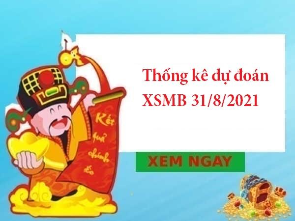 Thống kê dự đoán XSMB 31/8/2021 hôm nay