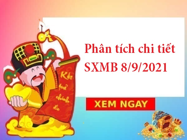 Phân tích chi tiết SXMB 8/9/2021 hôm nay